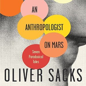 An Anthropologist on Mars – Oliver Sacks – audiobook review